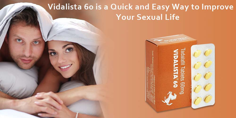Vidalista 60 is a Quick and Easy Way to Improve Your Sexual Life